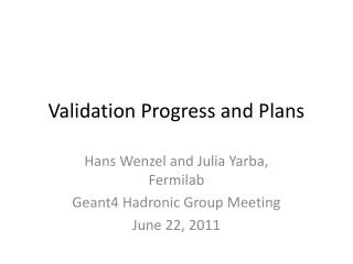 Validation Progress and Plans