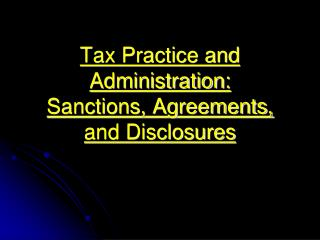 Tax Practice and Administration: Sanctions, Agreements, and Disclosures
