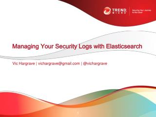 Managing Your Security Logs with  Elasticsearch