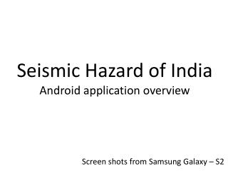 Seismic Hazard of India Android application overview