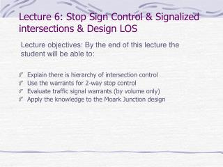 Lecture 6: Stop Sign Control & Signalized intersections & Design LOS