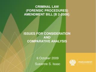 CRIMINAL LAW  (FORENSIC PROCEDURES)  AMENDMENT BILL [B 2-2009]: ISSUES FOR CONSIDERATION  AND