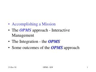 Accomplishing a Mission The  OPMS approach - Interactive Management The Integration - the  OPMS