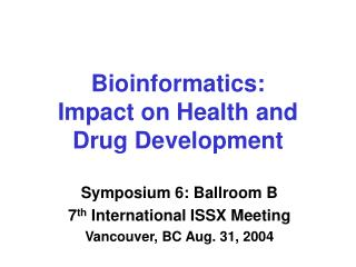 Bioinformatics:  Impact on Health and Drug Development