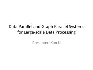 Data Parallel and Graph Parallel  Systems for Large-scal e Data  P rocessing