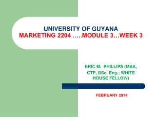 UNIVERSITY OF GUYANA MARKETING 2204 …..MODULE 3…WEEK 3
