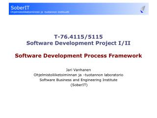 T-76.4115/5115 Software Development Project I/II Software Development Process Framework