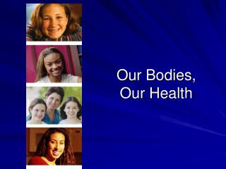 Our Bodies,  Our Health
