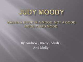 Judy moody was in a mood in a mood. Not a good  mood a bad mood.