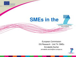 European Commission DG Research -  Unit T4: SMEs Annabelle Ascher annabelle.ascher@ec.europa.eu