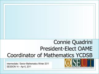 Connie Quadrini President-Elect OAME Coordinator of Mathematics YCDSB