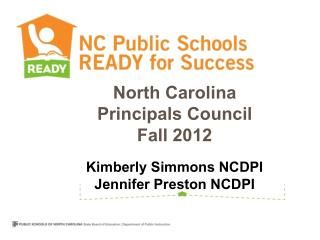 North Carolina  Principals Council Fall 2012 Kimberly Simmons NCDPI Jennifer Preston NCDPI