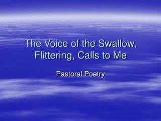 The Voice of the Swallow, Flittering, Calls to Me
