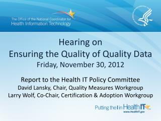 Hearing on Ensuring the Quality of Quality Data  Friday, November 30, 2012