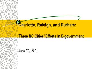 Charlotte, Raleigh, and Durham: T hree NC Cities' Efforts in E-government