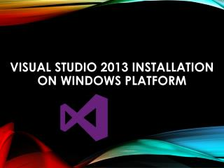 VISUAL STUDIO 2013 Installation ON Windows platform