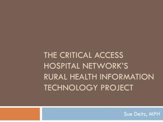 The Critical Access Hospital Network's  Rural  Health Information Technology Project
