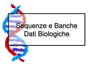 Sequenze e Banche Dati Biologiche