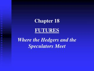 Chapter 18 FUTURES Where the Hedgers and the                   Speculators Meet