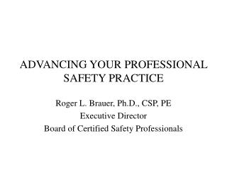 ADVANCING YOUR PROFESSIONAL SAFETY PRACTICE