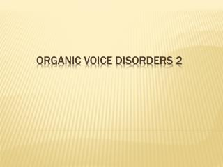 organic voice disorders 2