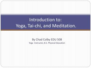 Introduction to:  Yoga, Tai-chi, and Meditation.