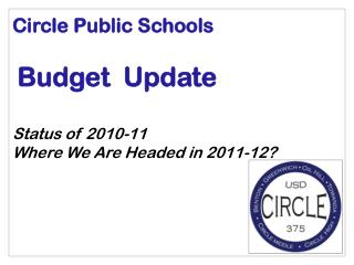 Circle Public Schools Budget  Update Status of 2010-11 Where We Are Headed in 2011-12?