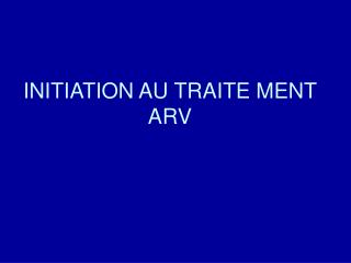 INITIATION AU TRAITE MENT ARV
