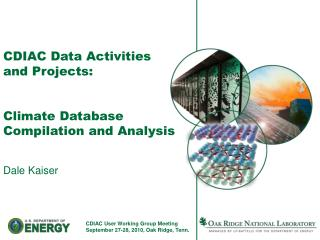 CDIAC Data Activities and Projects: Climate Database Compilation and Analysis  Dale Kaiser