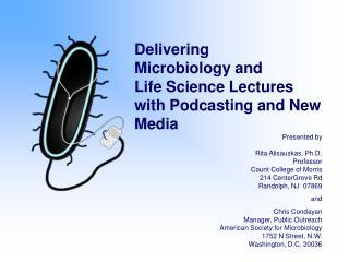 Presented by Rita Alisauskas, Ph.D. Professor Count College of Morris 214 CenterGrove Rd Randolph, NJ 07869 and Chris C