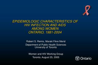 EPIDEMIOLOGIC CHARACTERISTICS OF  HIV INFECTION AND AIDS AMONG WOMEN ONTARIO, 1981-2004