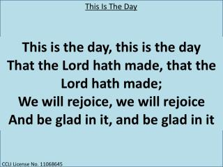 This  is the day, this is the day That the Lord hath made, that the Lord hath made;