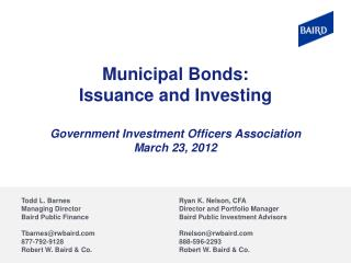 Municipal Bonds: Issuance and Investing Government Investment Officers Association March 23, 2012