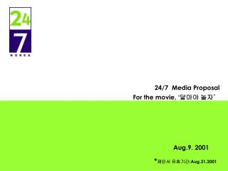 24/7  Media Proposal For the movie, ' 달마야 놀자'