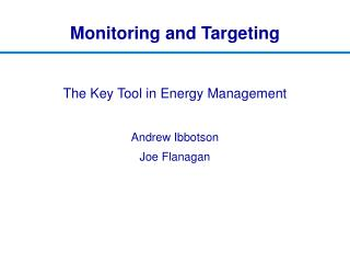 The Key Tool in Energy Management    Andrew Ibbotson Joe Flanagan