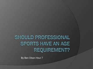 SHOULD PROFESSIONAL SPORTS HAVE AN AGE REQUIREMENT?