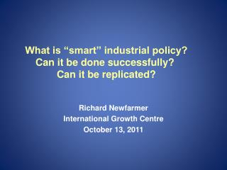 "What is ""smart"" industrial policy? Can it be done successfully ? Can it be replicated?"