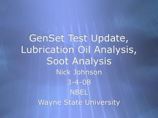 GenSet Test Update, Lubrication Oil Analysis, Soot Analysis