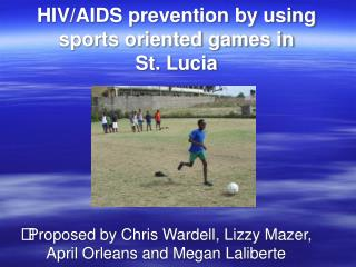 HIV/AIDS prevention by using sports oriented games in  St. Lucia