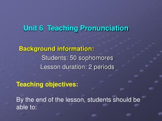 Unit 6  Teaching Pronunciation