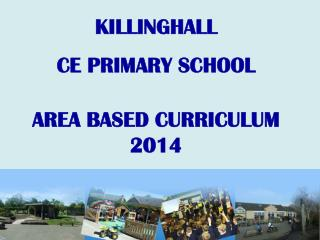 KILLINGHALL  CE PRIMARY SCHOOL AREA BASED CURRICULUM 2014