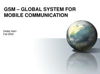 GSM – GLOBAL SYSTEM FOR MOBILE COMMUNICATION