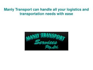 Manly Transport can handle all your logistics and transporta