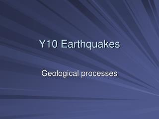 Y10 Earthquakes