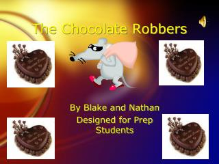 The Chocolate Robbers