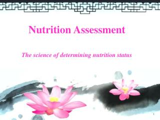Nutrition Assessment The science of determining nutrition status