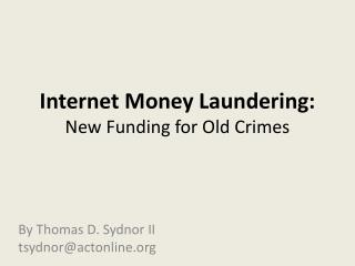 Internet Money Laundering: New Funding for Old Crimes