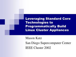 Leveraging Standard Core Technologies to Programmatically Build Linux Cluster Appliances