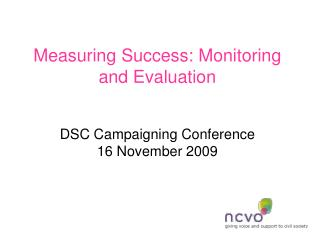 Measuring Success: Monitoring and Evaluation DSC Campaigning Conference 16 November 2009