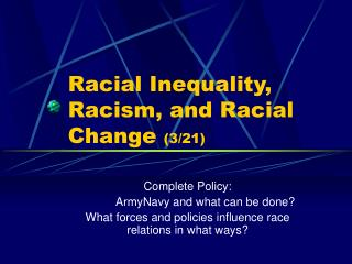 Racial Inequality, Racism, and Racial Change  (3/21)